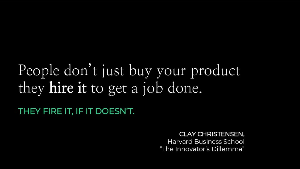 People don't just buy your product they hire it...