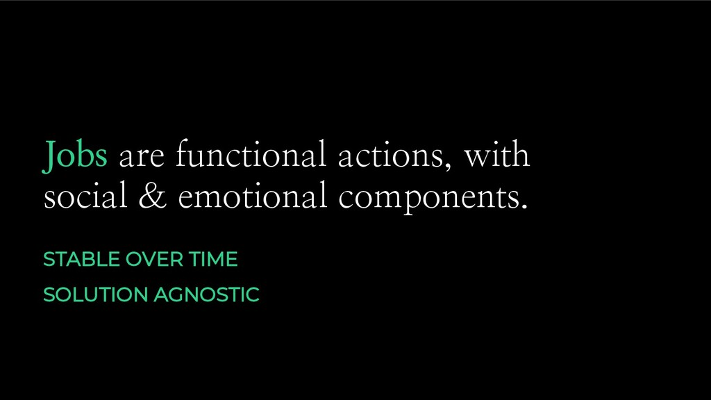 Jobs are functional actions, with social & emot...