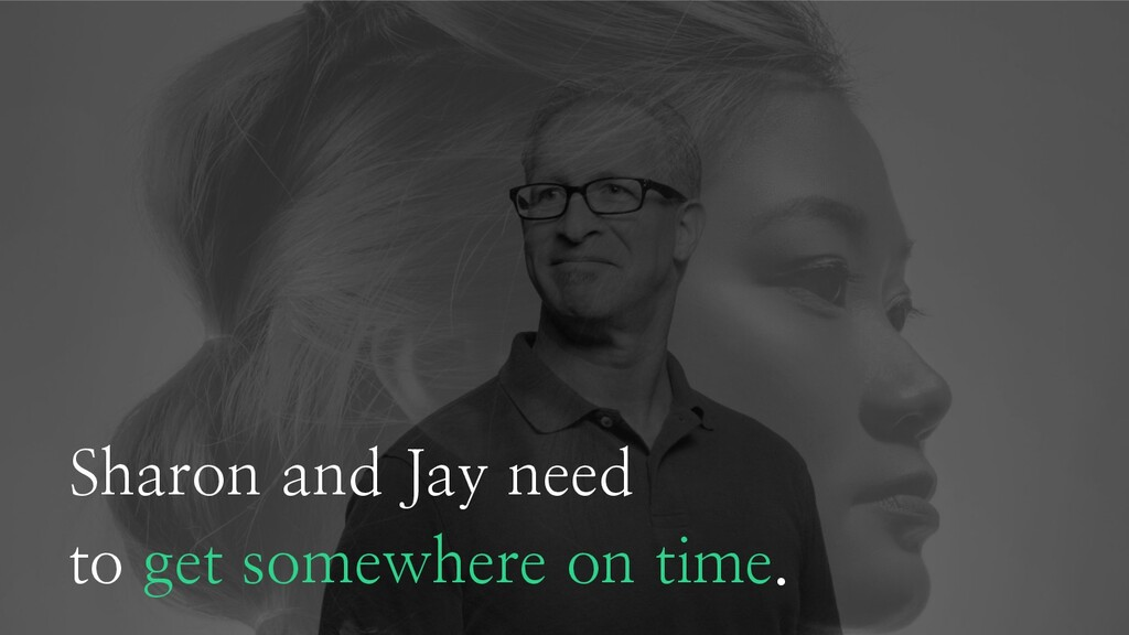 Sharon and Jay need to get somewhere on time.
