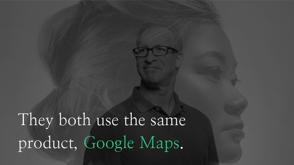 They both use the same product, Google Maps.