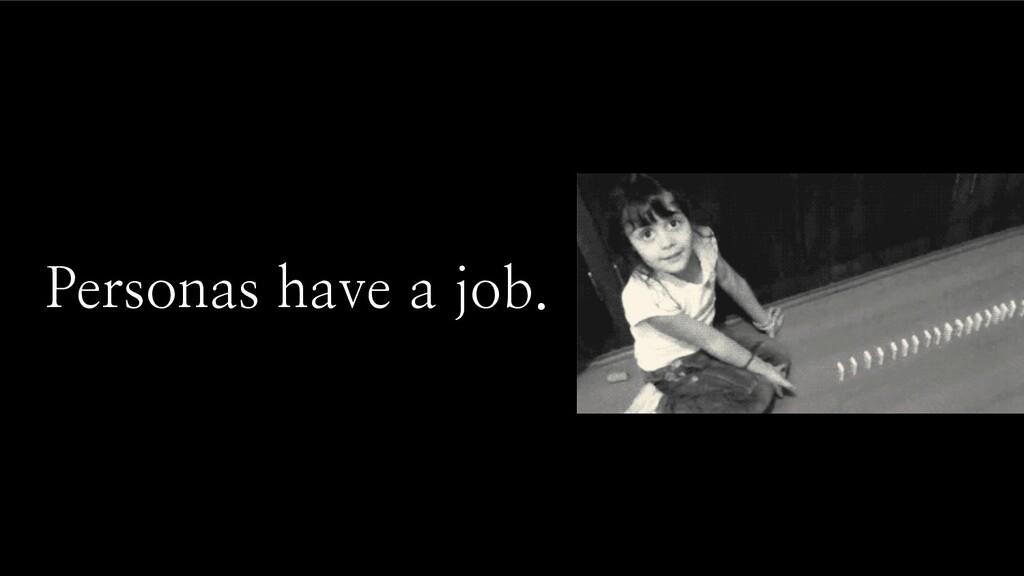 Personas have a job.