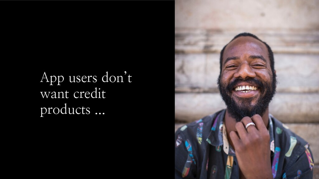 App users don't want credit products ...
