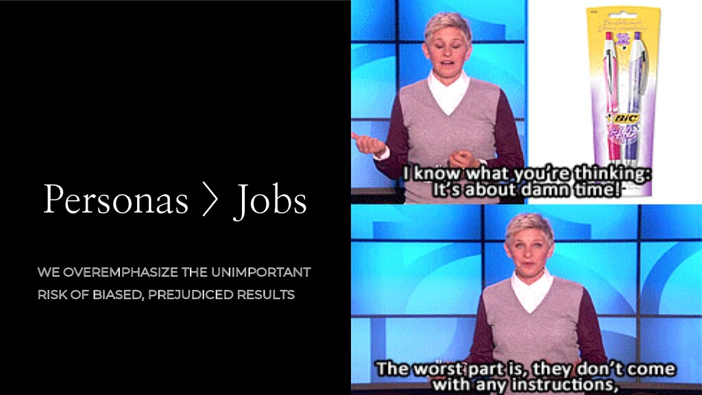 Personas > Jobs WE OVEREMPHASIZE THE UNIMPORTAN...