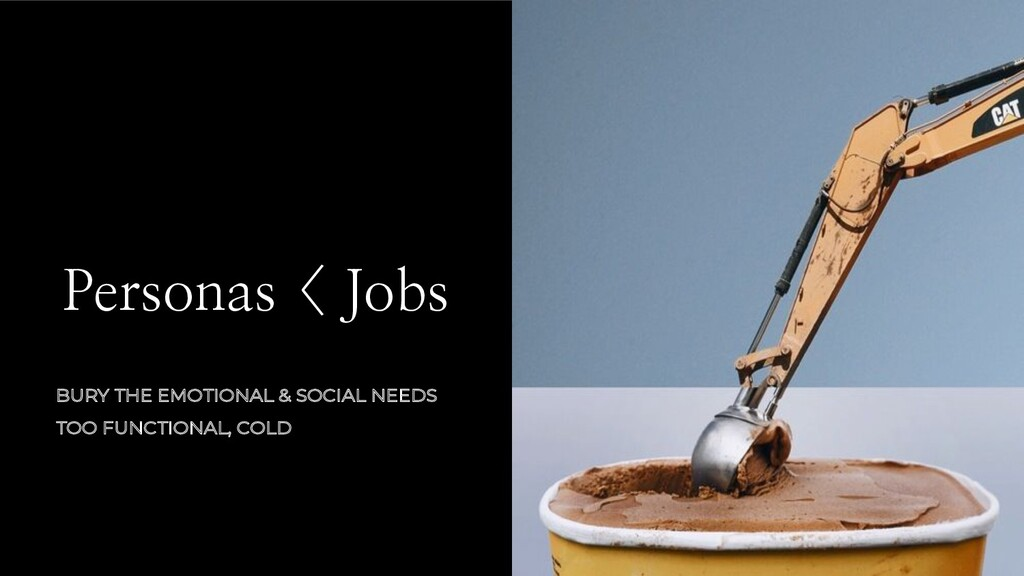 Personas < Jobs BURY THE EMOTIONAL & SOCIAL NEE...