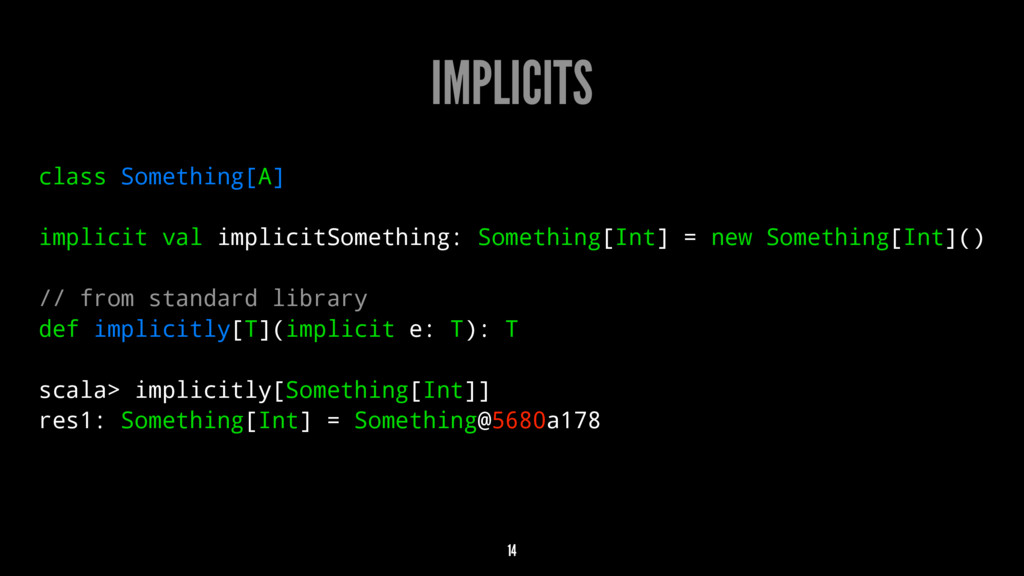 IMPLICITS class Something[A] implicit val impli...