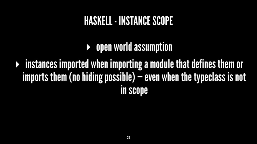 HASKELL - INSTANCE SCOPE ▸ open world assumptio...