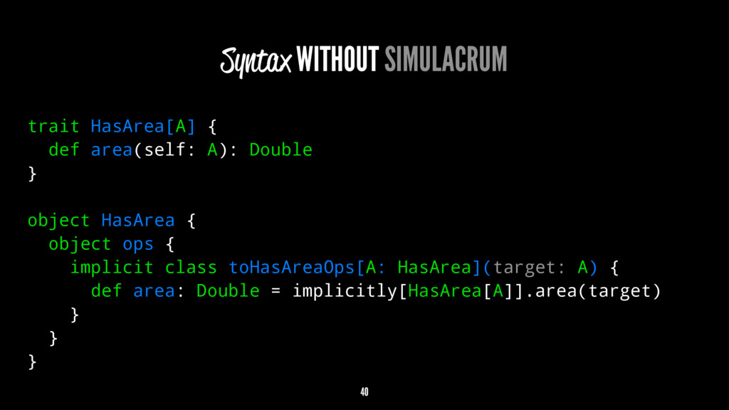 Syntax WITHOUT SIMULACRUM trait HasArea[A] { de...