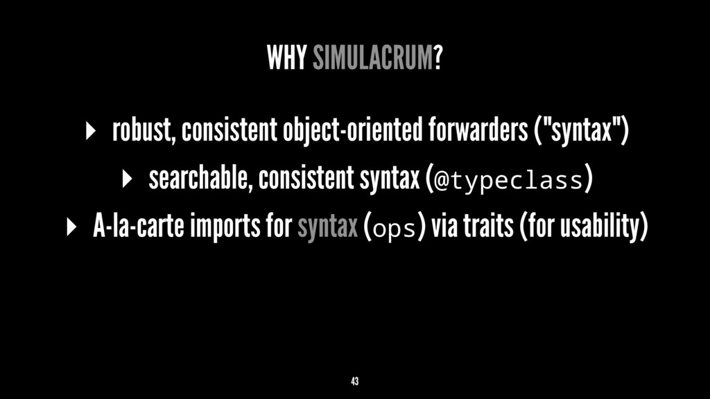 WHY SIMULACRUM? ▸ robust, consistent object-ori...