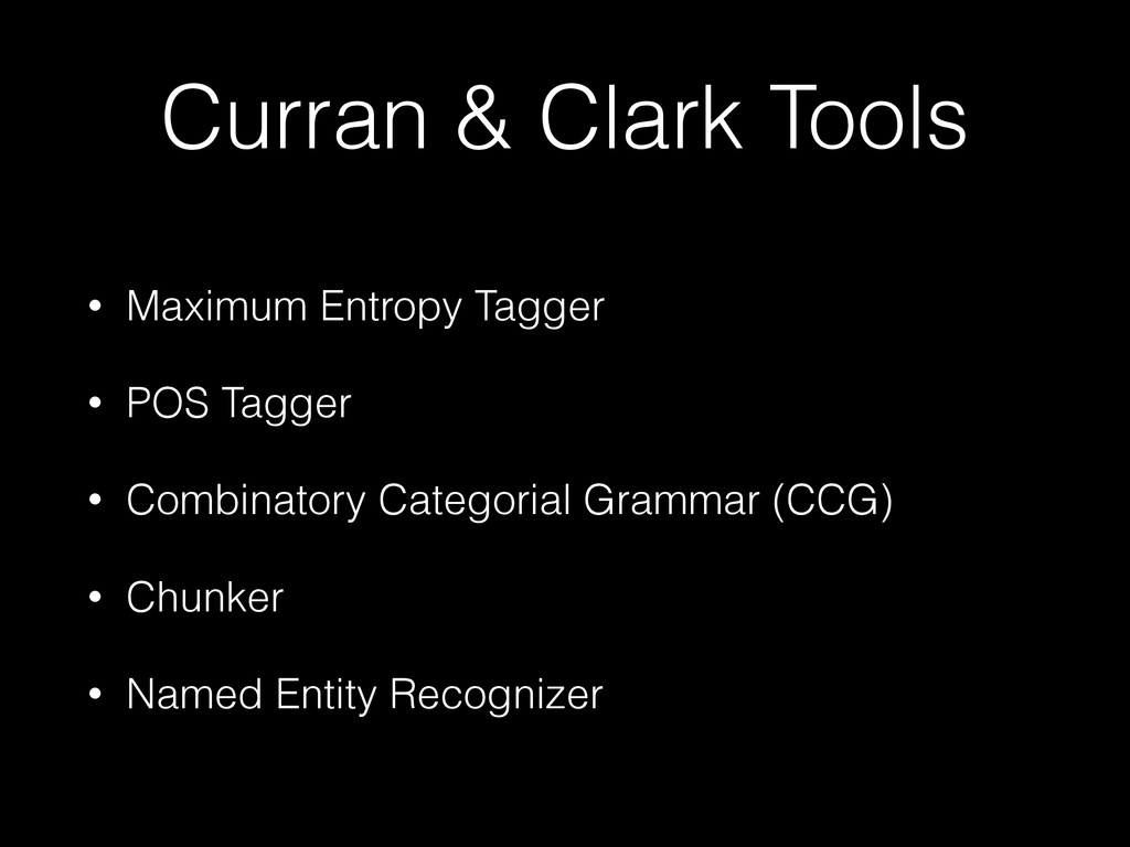 Curran & Clark Tools • Maximum Entropy Tagger •...