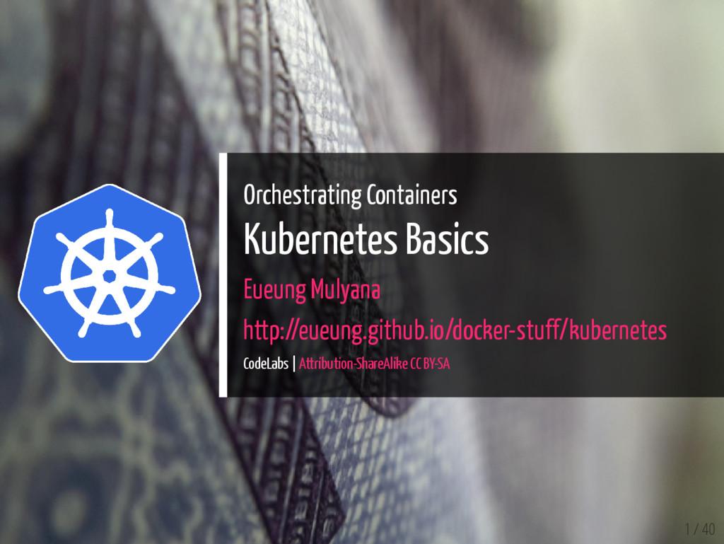 Orchestrating Containers Kubernetes Basics Eueu...
