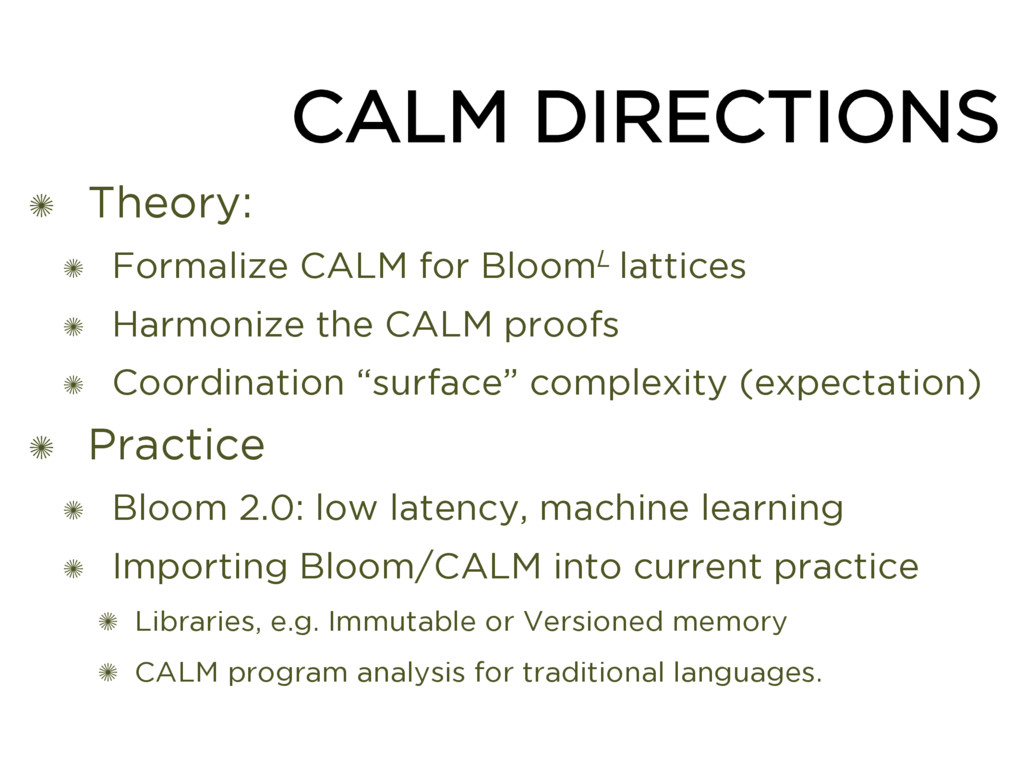CALM DIRECTIONS ✺ Theory: ✺ Formalize CALM for ...