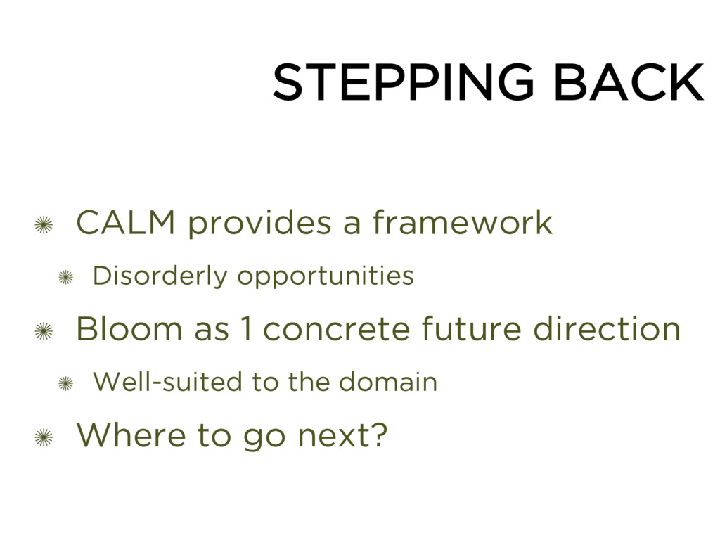 STEPPING BACK ✺ CALM provides a framework ✺ Dis...