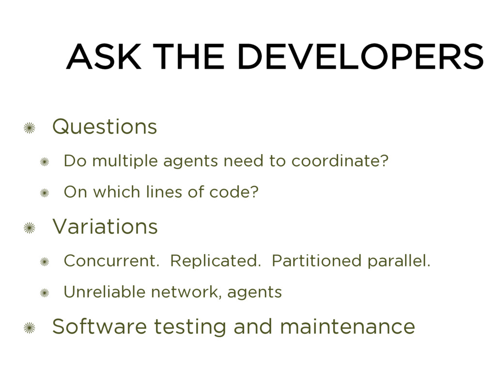 ASK THE DEVELOPERS ✺ Questions ✺ Do multiple ag...