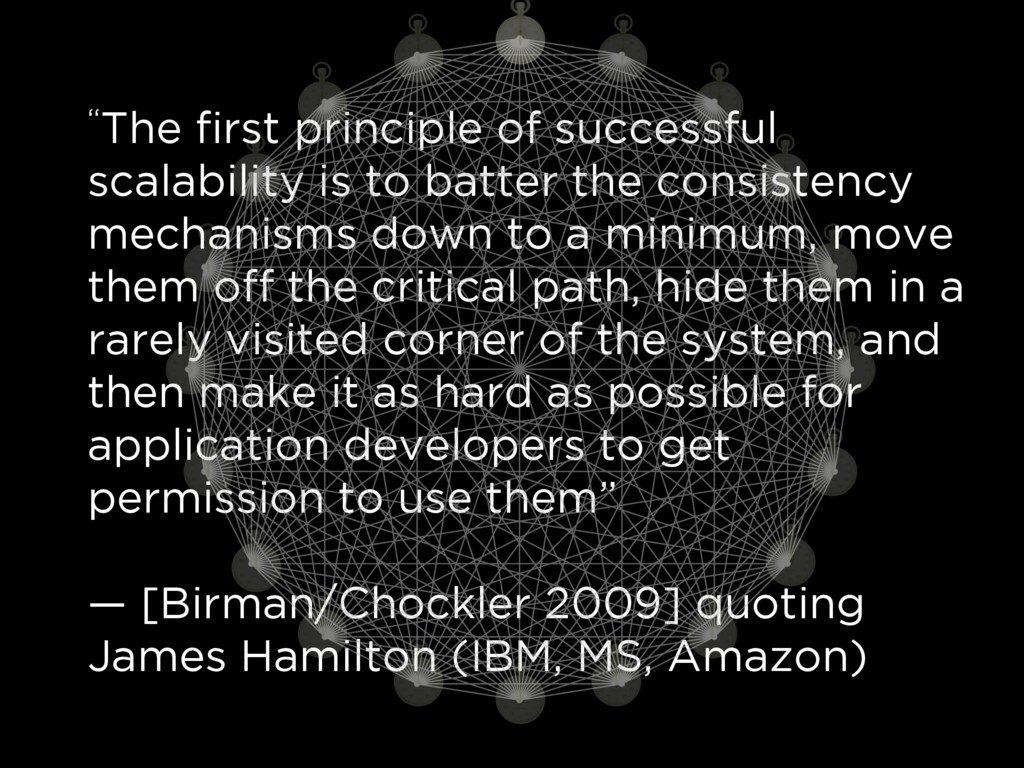 """The first principle of successful scalability ..."