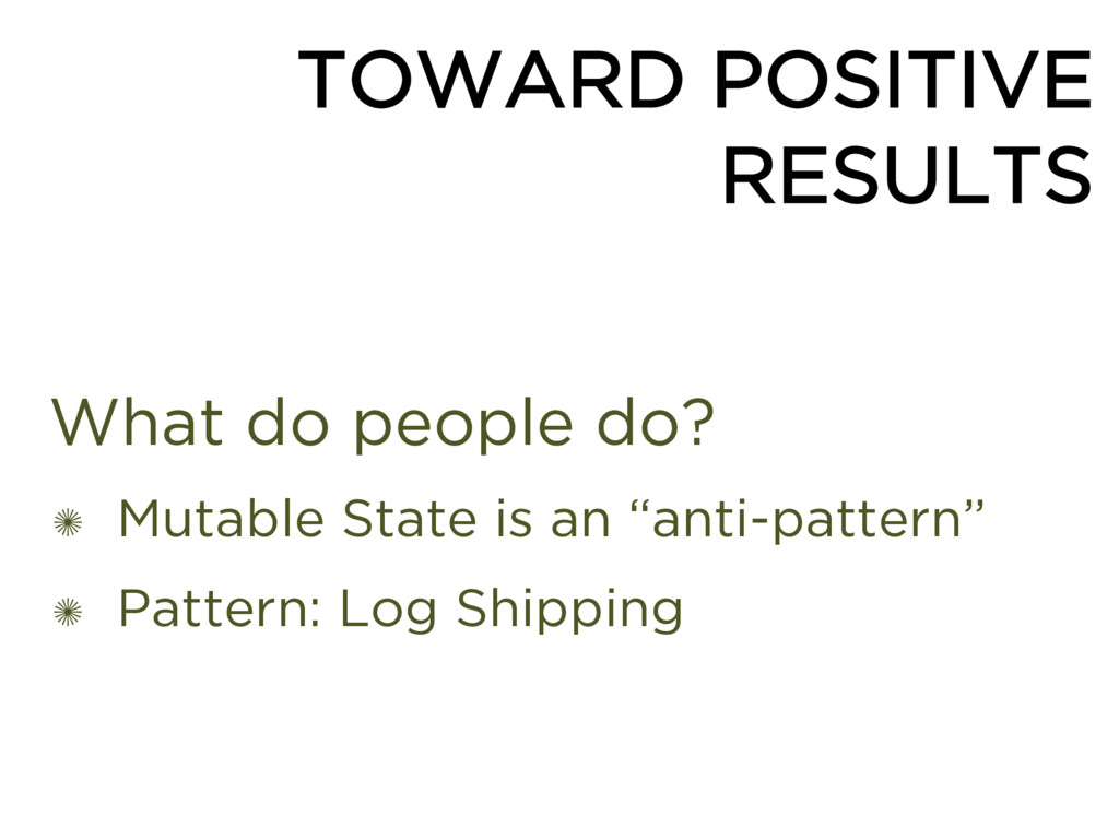 "What do people do? ✺ Mutable State is an ""anti-..."