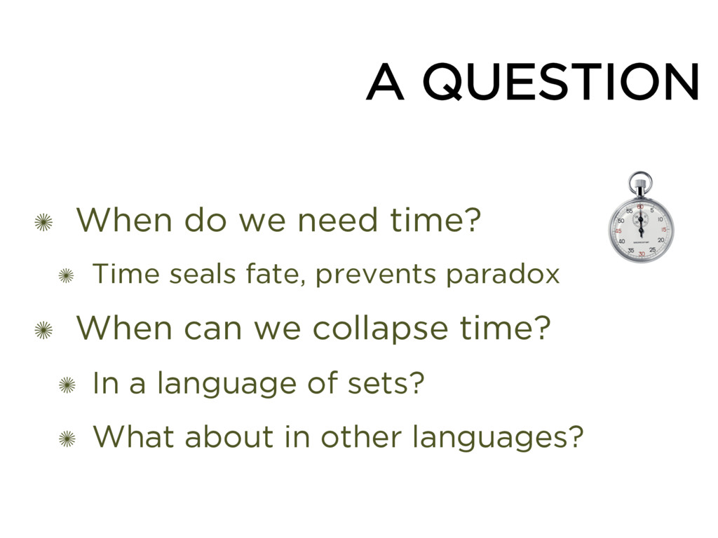 ✺ When do we need time? ✺ Time seals fate, prev...