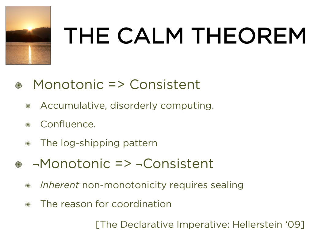 THE CALM THEOREM ✺ Monotonic => Consistent ✺ Ac...