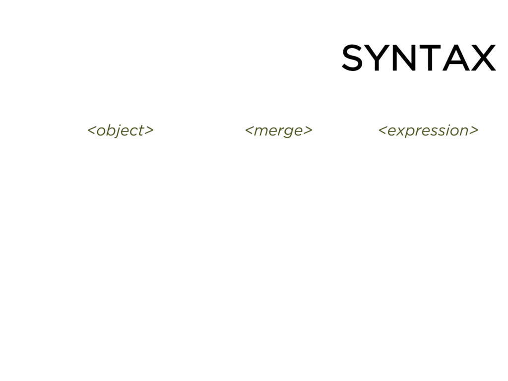 SYNTAX <object> <merge> <expression>
