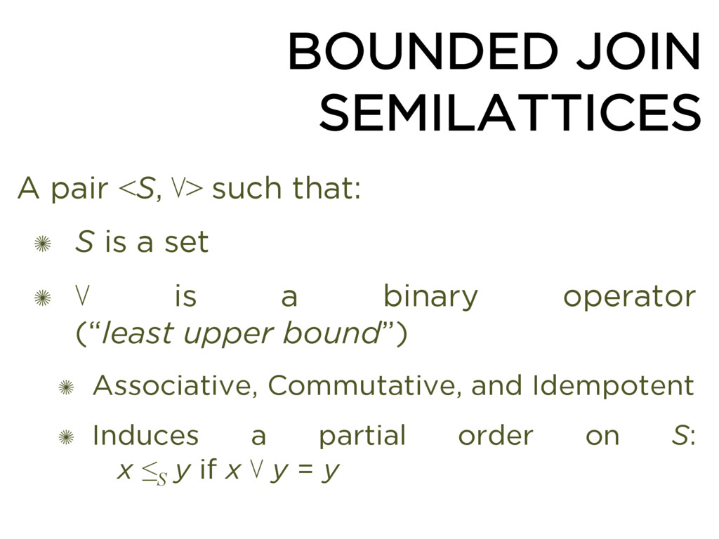 BOUNDED JOIN SEMILATTICES A pair <S, ⋁> such th...
