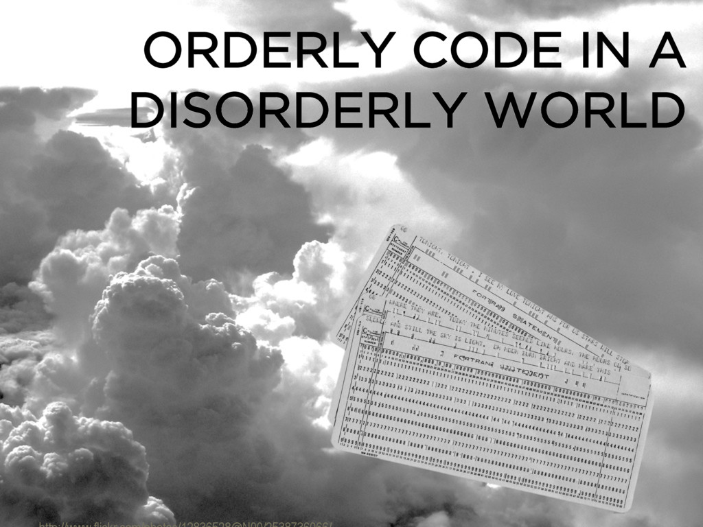 ORDERLY CODE IN A DISORDERLY WORLD