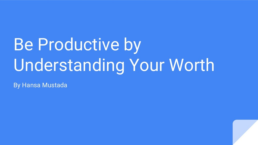 Be Productive by Understanding Your Worth By Ha...