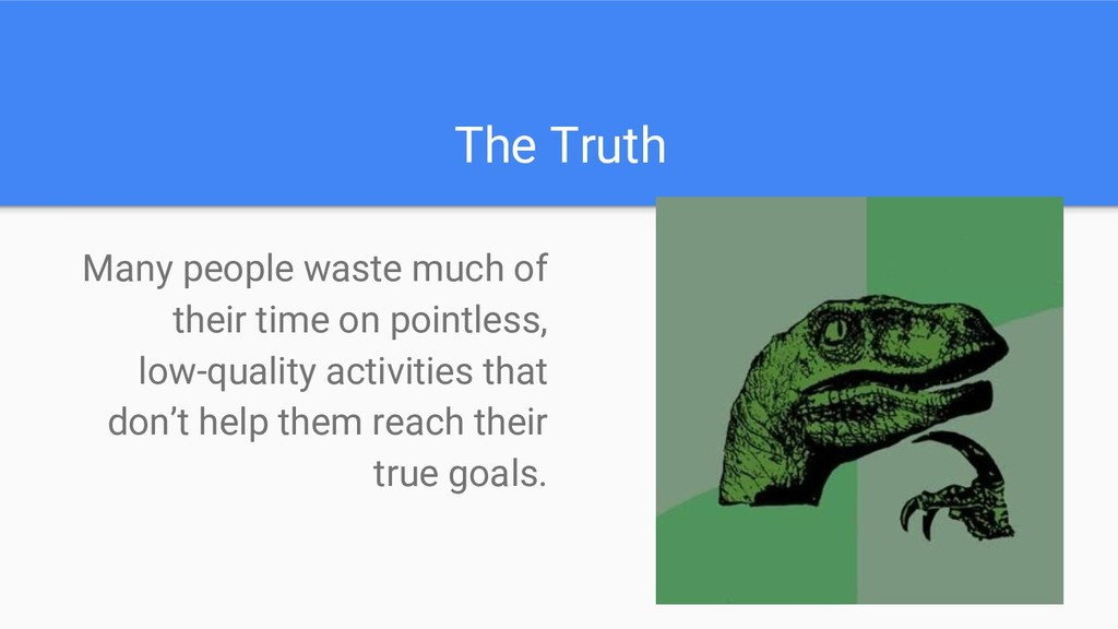 The Truth Many people waste much of their time ...