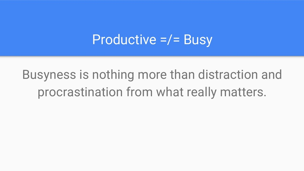 Productive =/= Busy Busyness is nothing more th...