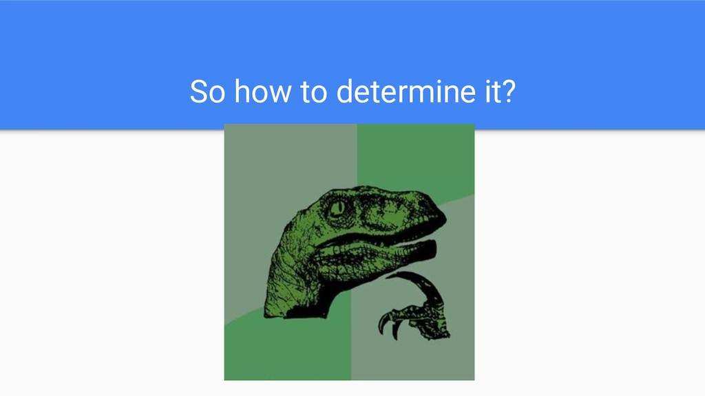 So how to determine it?