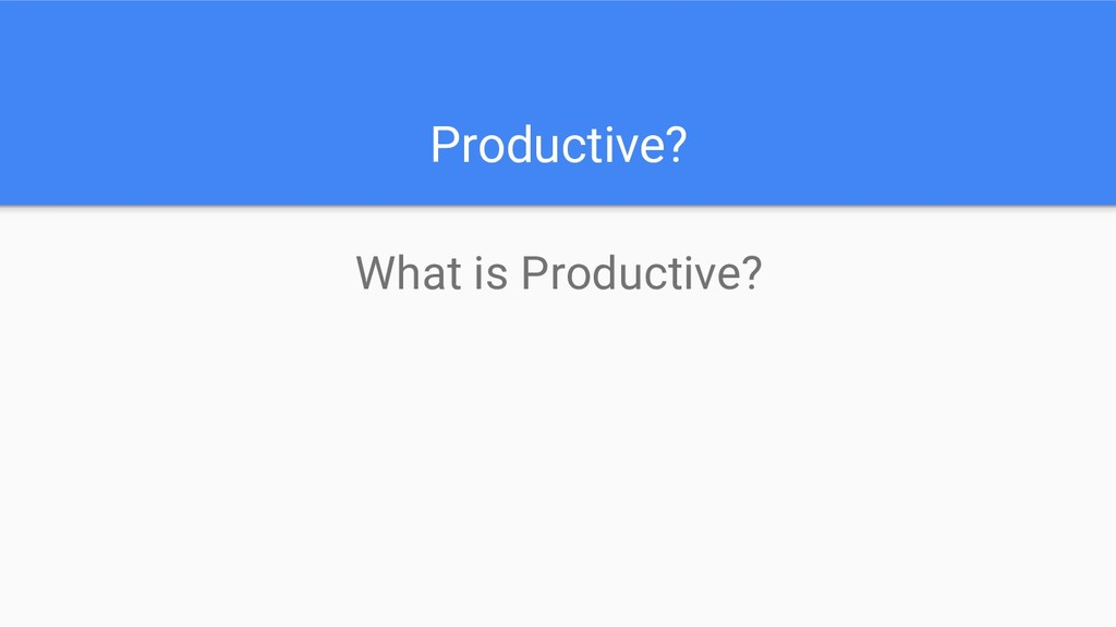 Productive? What is Productive?