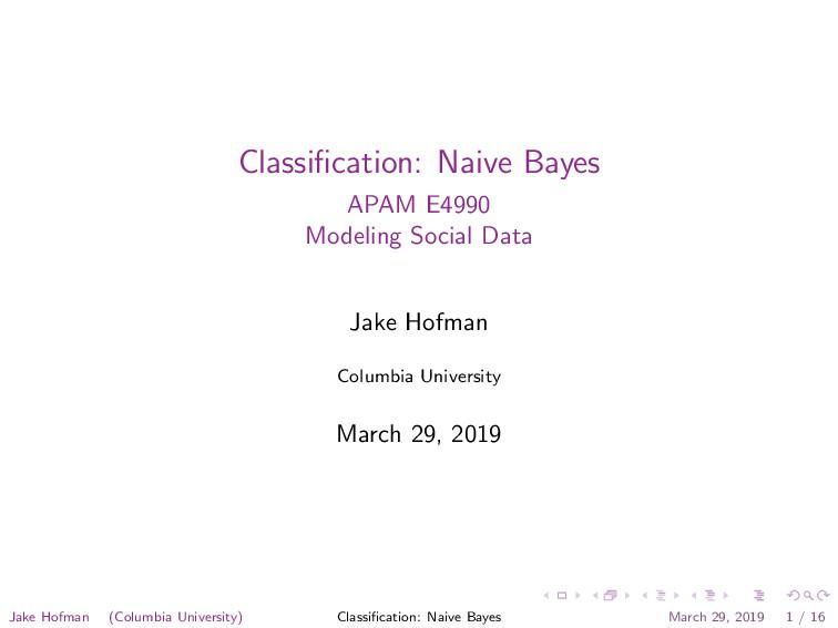 Classification: Naive Bayes APAM E4990 Modeling ...