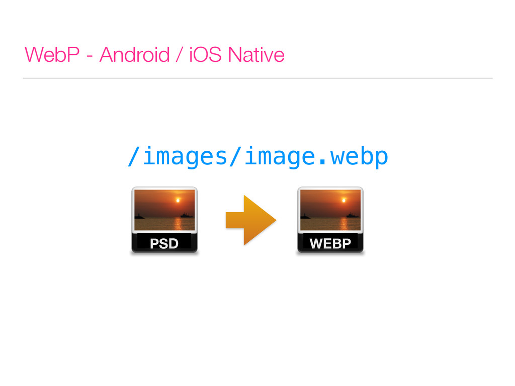 WebP - Android / iOS Native /images/image.webp ...