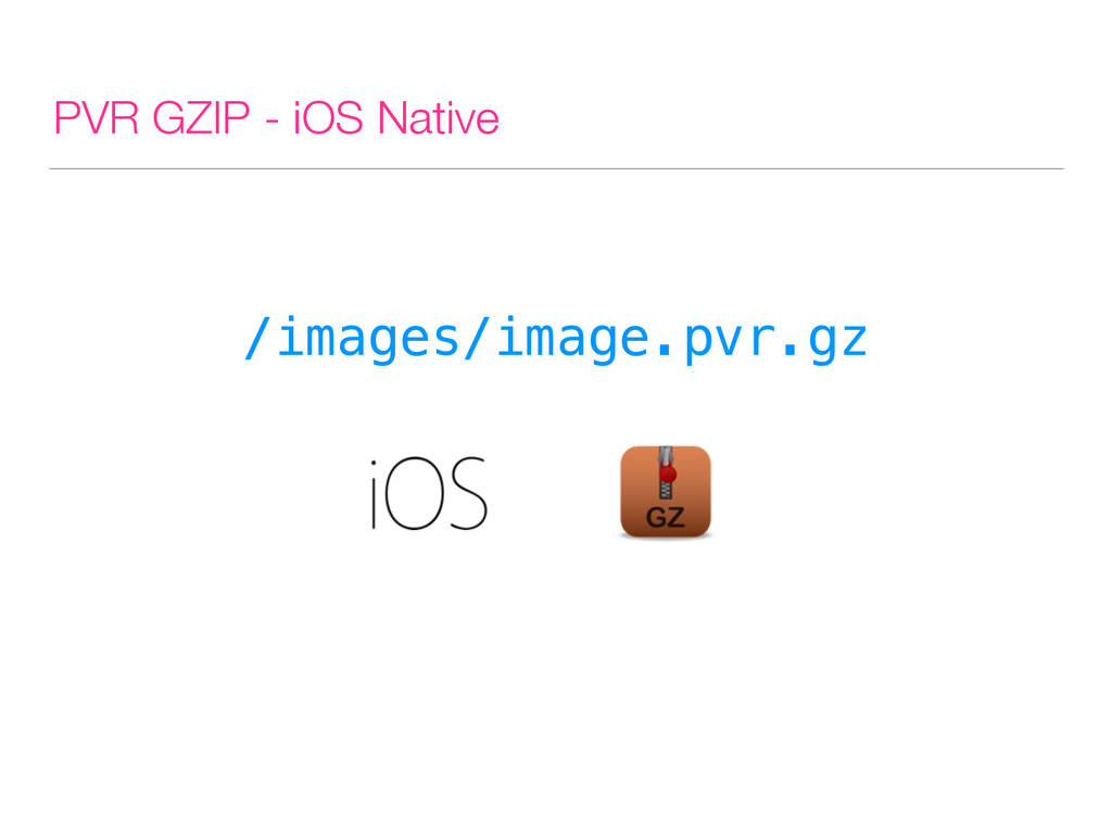 PVR GZIP - iOS Native /images/image.pvr.gz