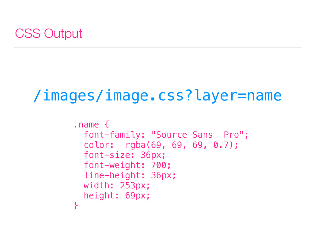 CSS Output /images/image.css?layer=name .name {...