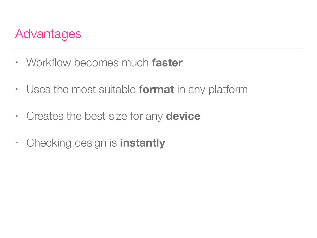 Advantages • Workflow becomes much faster • Uses...