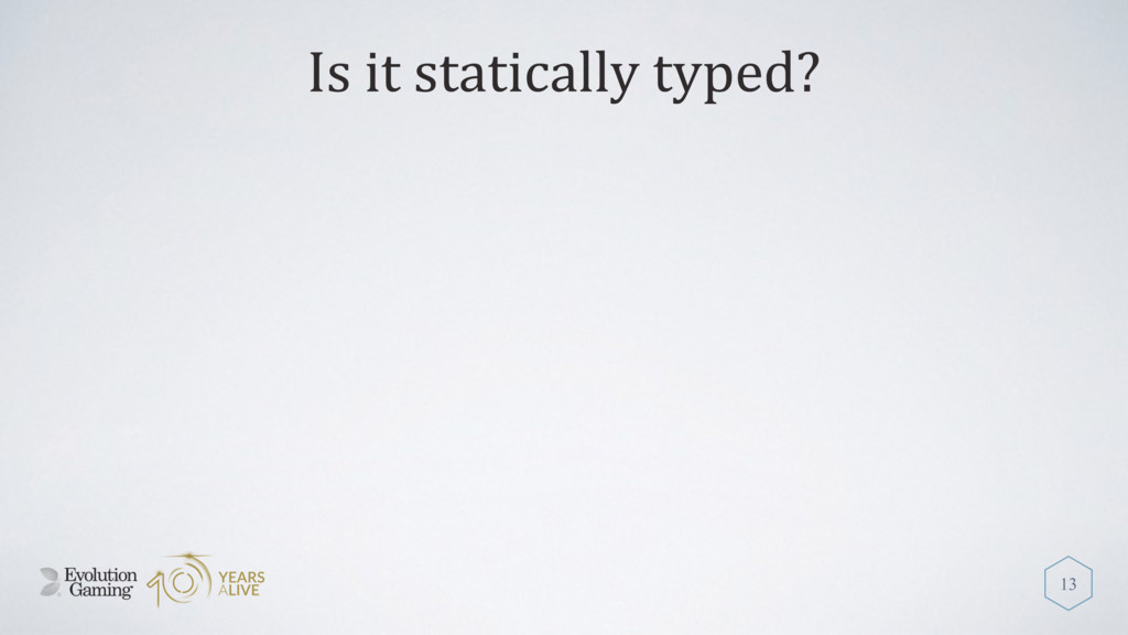 Is it statically typed? 13