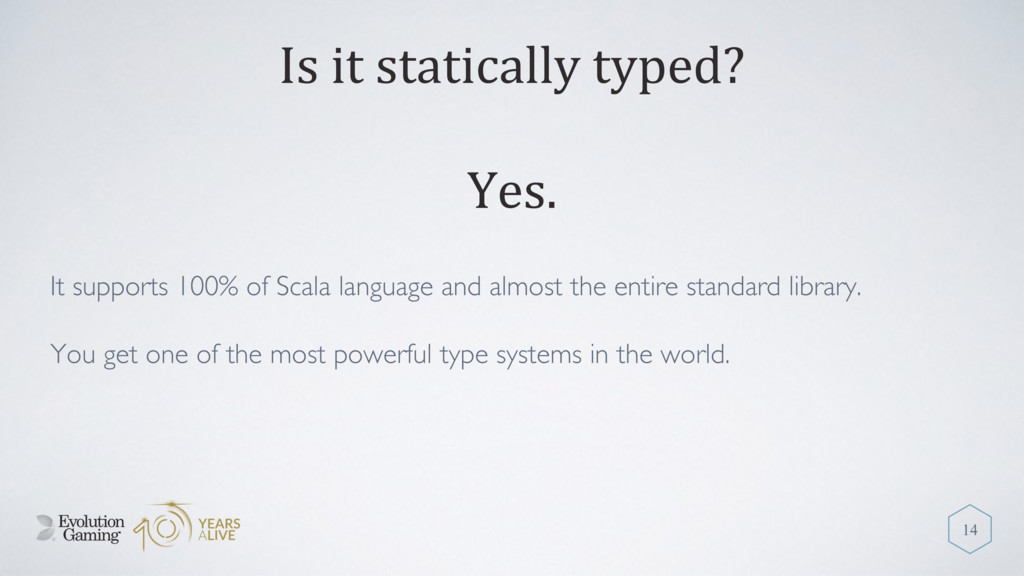 Is it statically typed? It supports 100% of Sca...