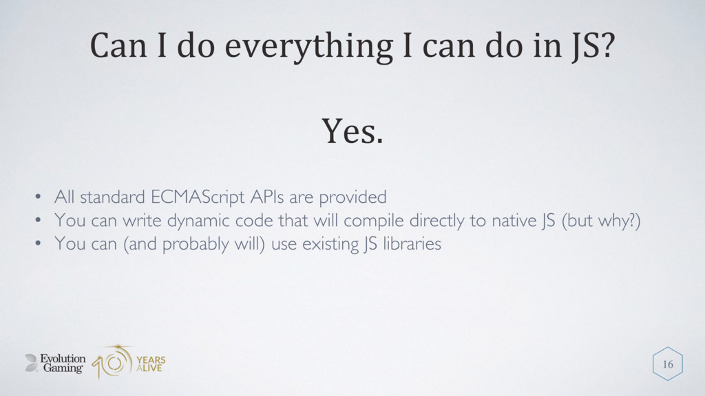 Can I do everything I can do in JS? • All stand...