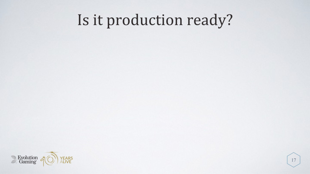 Is it production ready? 17