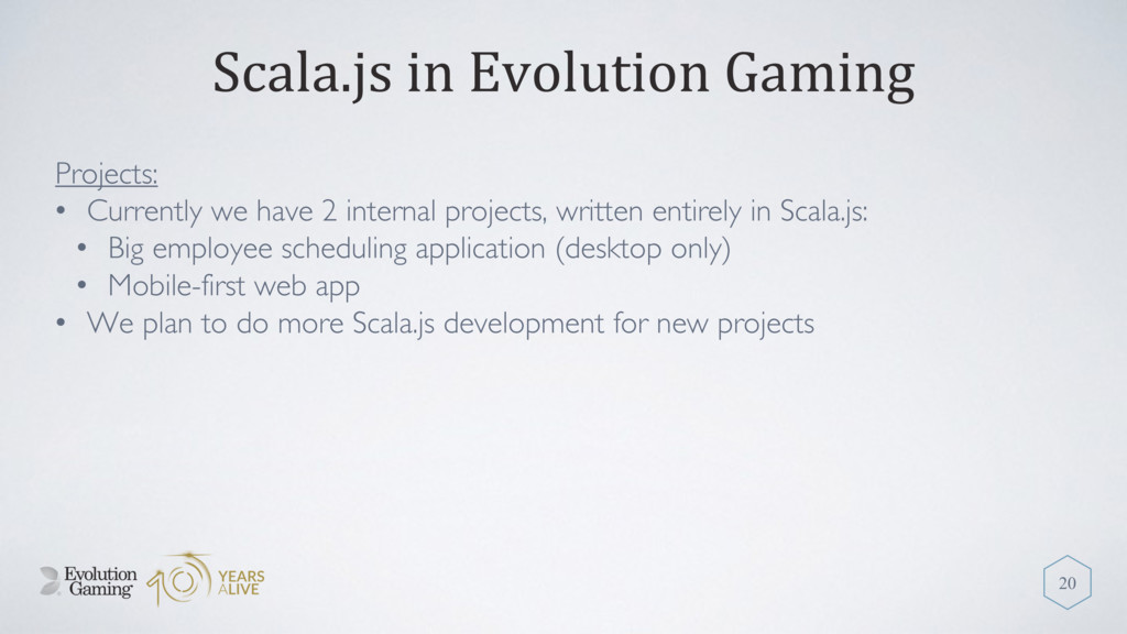 Scala.js in Evolution Gaming Projects: • Curren...