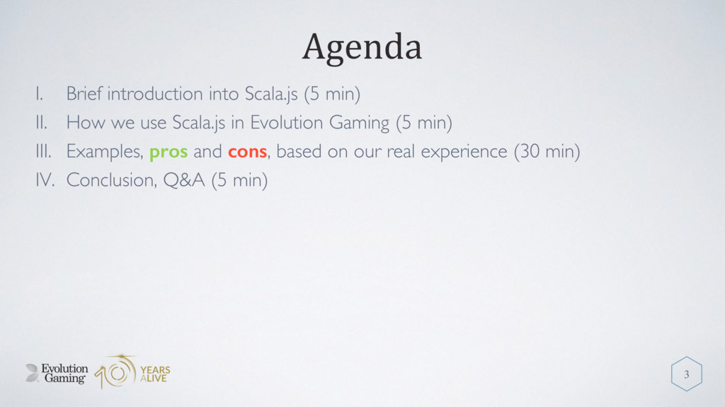 Agenda I. Brief introduction into Scala.js (5 m...