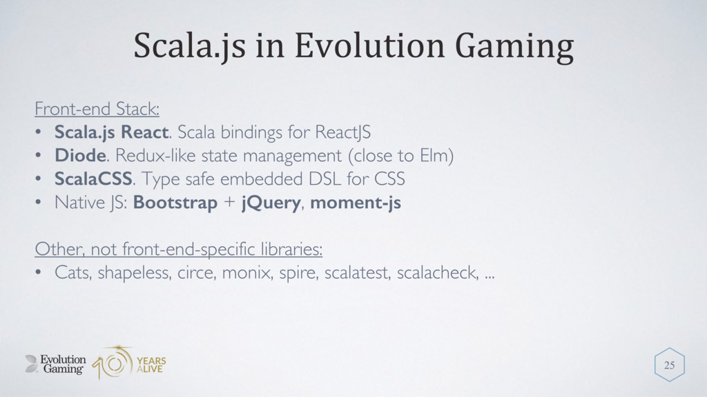Scala.js in Evolution Gaming Front-end Stack: •...