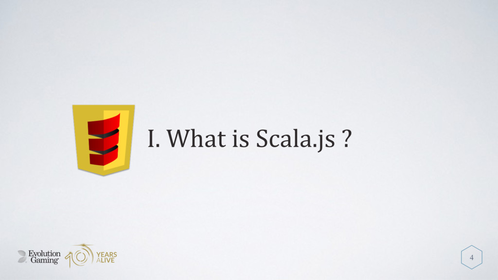 I. What is Scala.js ? 4