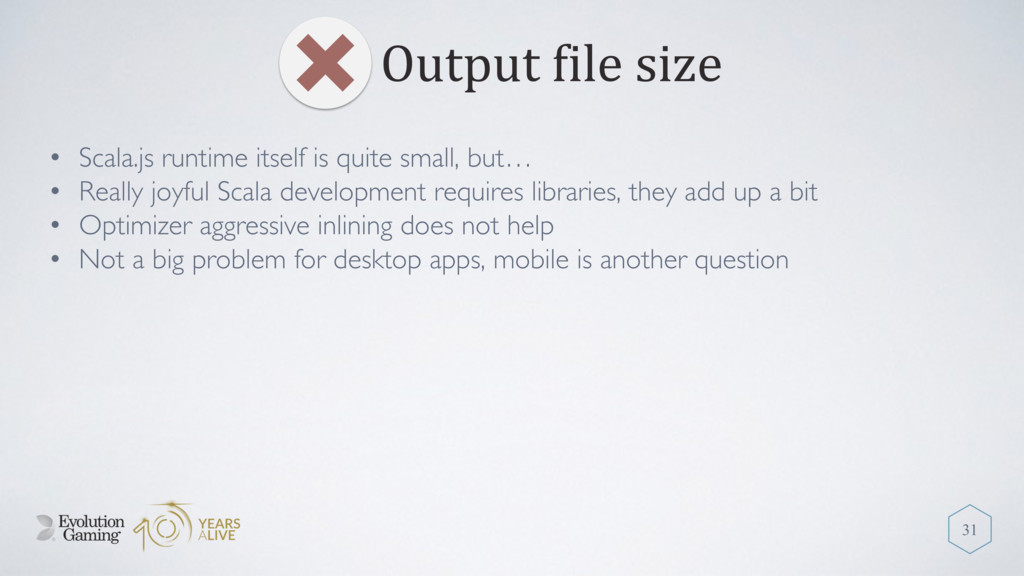 Output file size 31 • Scala.js runtime itself i...