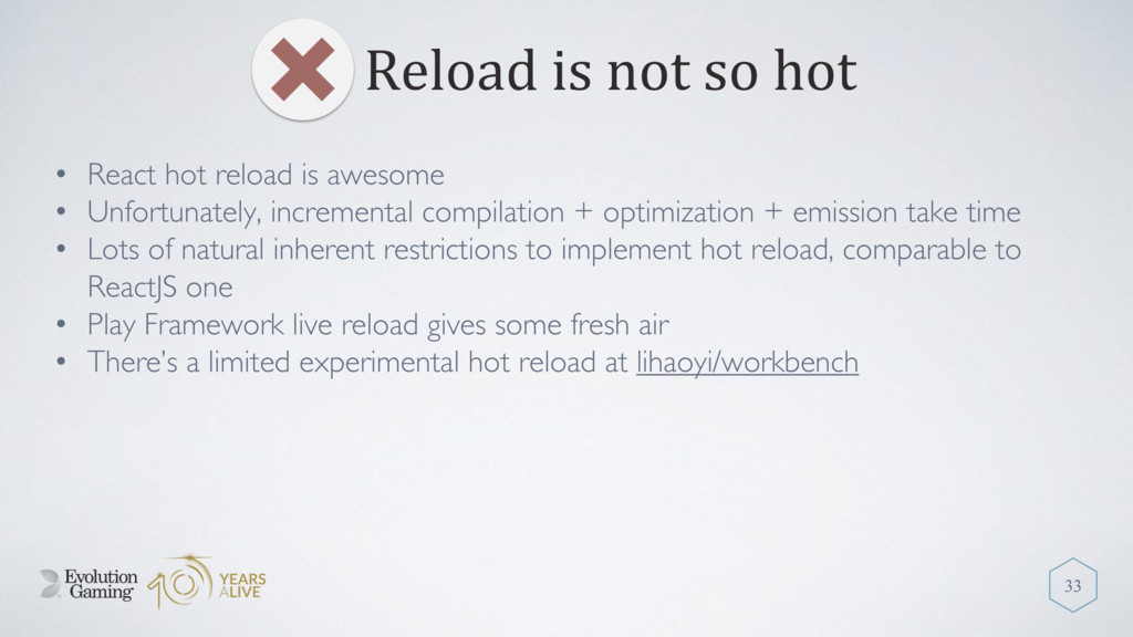 Reload is not so hot 33 • React hot reload is a...
