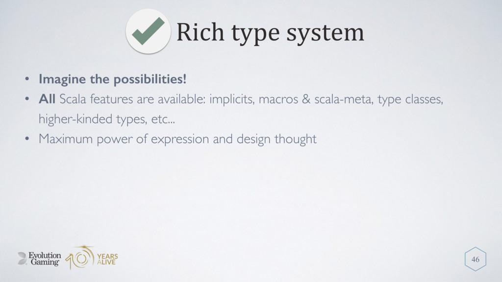 Rich type system 46 • Imagine the possibilities...