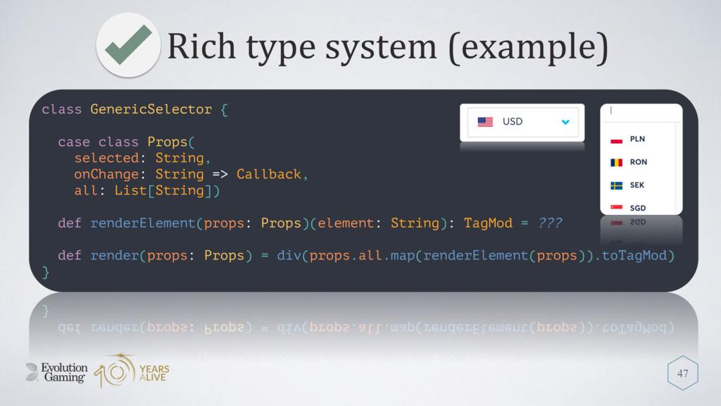 Rich type system (example) 47 class GenericSele...