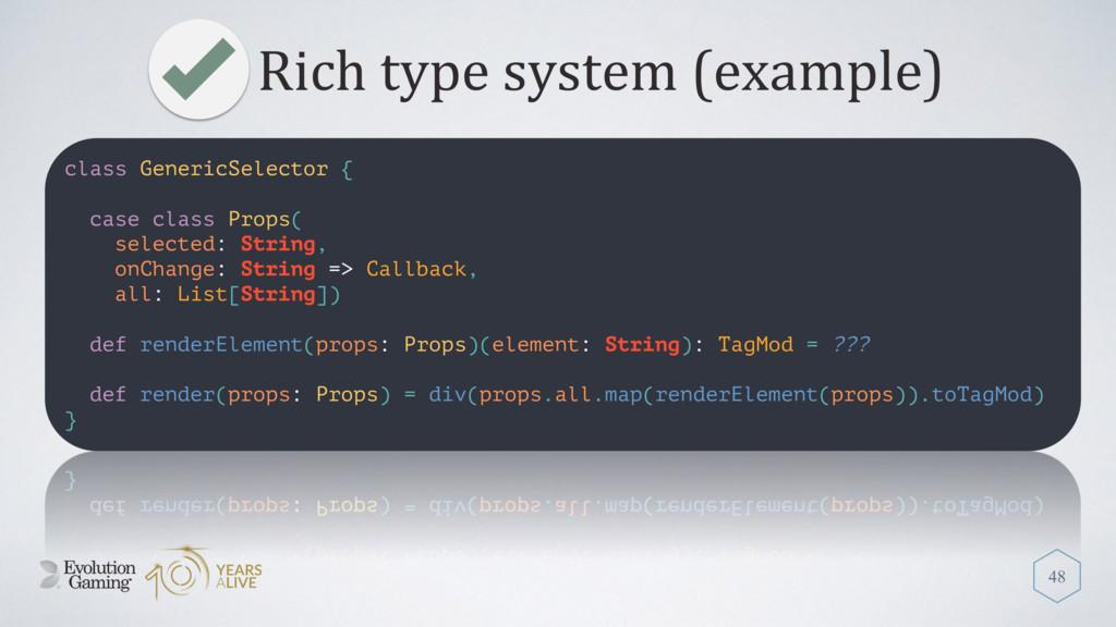 Rich type system (example) 48 class GenericSele...
