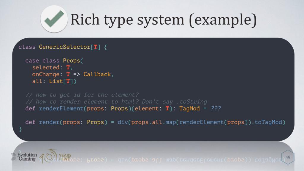 Rich type system (example) 49 class GenericSele...