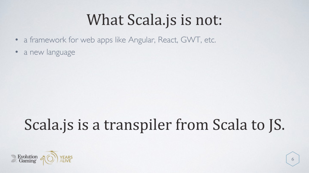 What Scala.js is not: • a framework for web app...