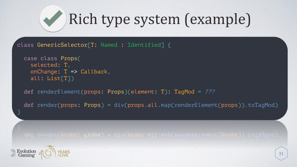 Rich type system (example) 51 class GenericSele...